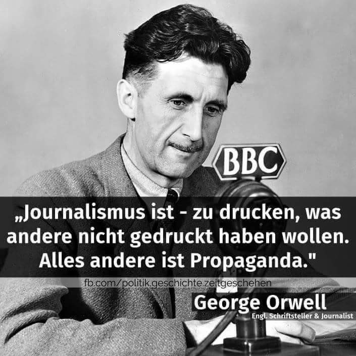 Journalism is to print what others dare to say. Anything else is propaganda! George Orwell